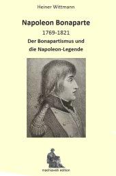 Heiner Wittmann, Napoléon Bonaparte 1769-1821. Le bonapartisme et la légende de Napoléon